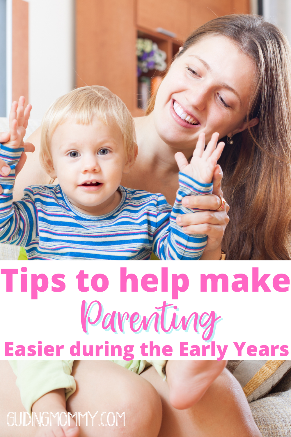 Tips to help make parenting easier during the early years